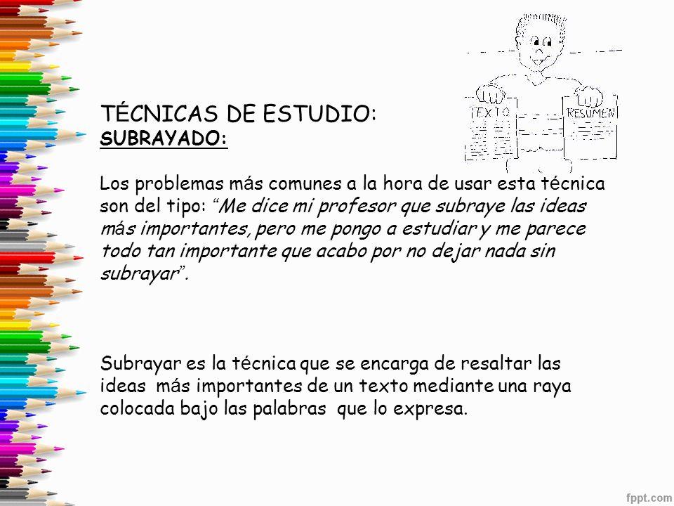 T É CNICAS DE ESTUDIO: SUBRAYADO: Los problemas m á s comunes a la hora de usar esta t é cnica son del tipo: Me dice mi profesor que subraye las ideas