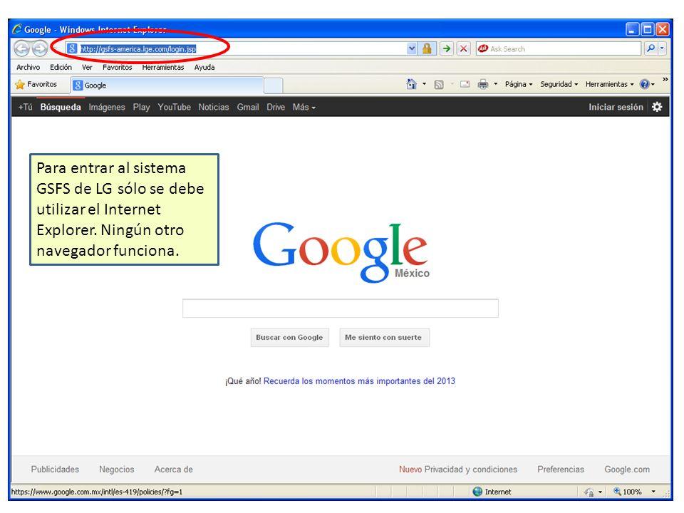 Para entrar al sistema GSFS de LG sólo se debe utilizar el Internet Explorer.