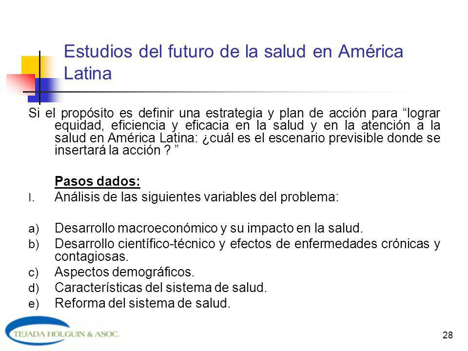 28 Estudios del futuro de la salud en América Latina Si el propósito es definir una estrategia y plan de acción para lograr equidad, eficiencia y efic