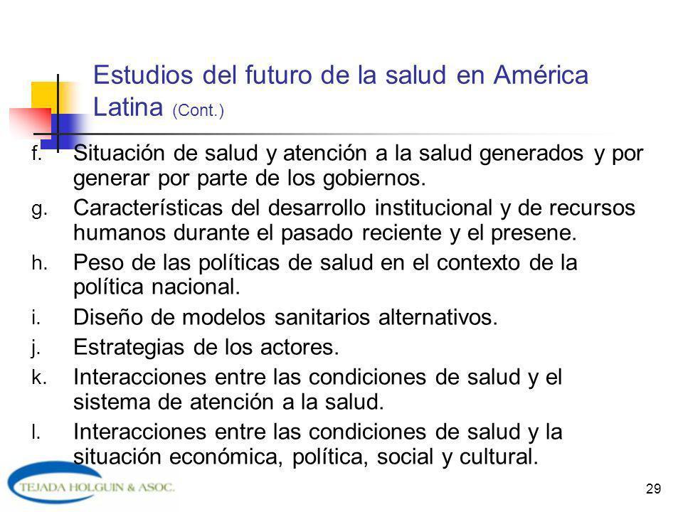 29 Estudios del futuro de la salud en América Latina (Cont.) f. Situación de salud y atención a la salud generados y por generar por parte de los gobi