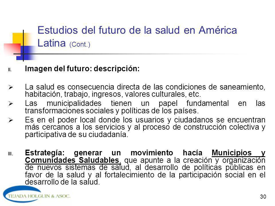 30 Estudios del futuro de la salud en América Latina (Cont.) II. Imagen del futuro: descripción: La salud es consecuencia directa de las condiciones d