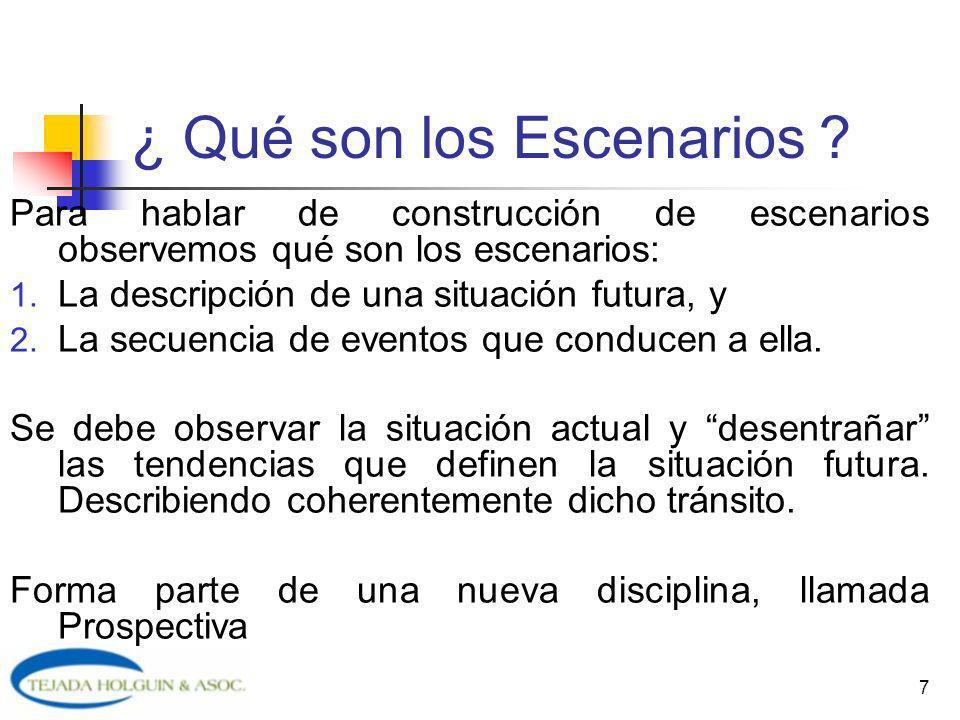 7 ¿ Qué son los Escenarios ? Para hablar de construcción de escenarios observemos qué son los escenarios: 1. La descripción de una situación futura, y