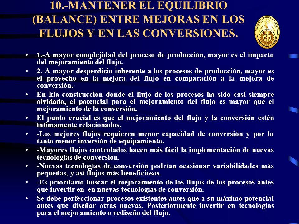 10.-MANTENER EL EQUILIBRIO (BALANCE) ENTRE MEJORAS EN LOS FLUJOS Y EN LAS CONVERSIONES. 1.-A mayor complejidad del proceso de producción, mayor es el