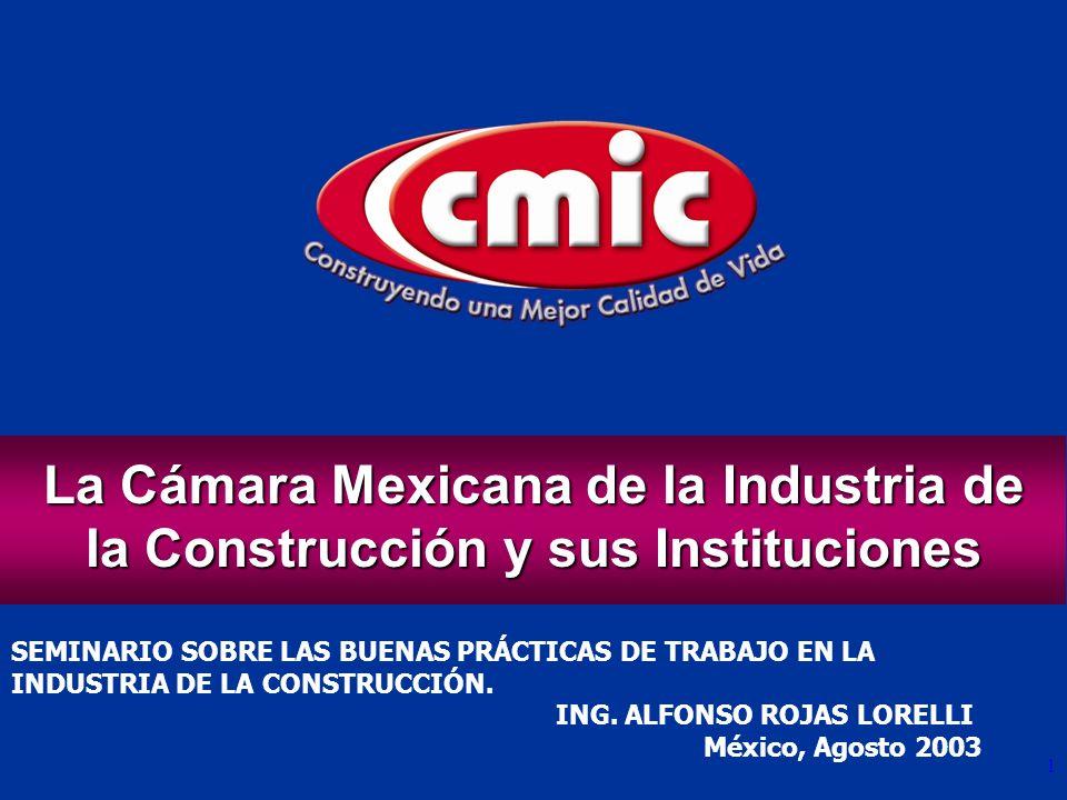 1 SEMINARIO SOBRE LAS BUENAS PRÁCTICAS DE TRABAJO EN LA INDUSTRIA DE LA CONSTRUCCIÓN. ING. ALFONSO ROJAS LORELLI México, Agosto 2003 La Cámara Mexican