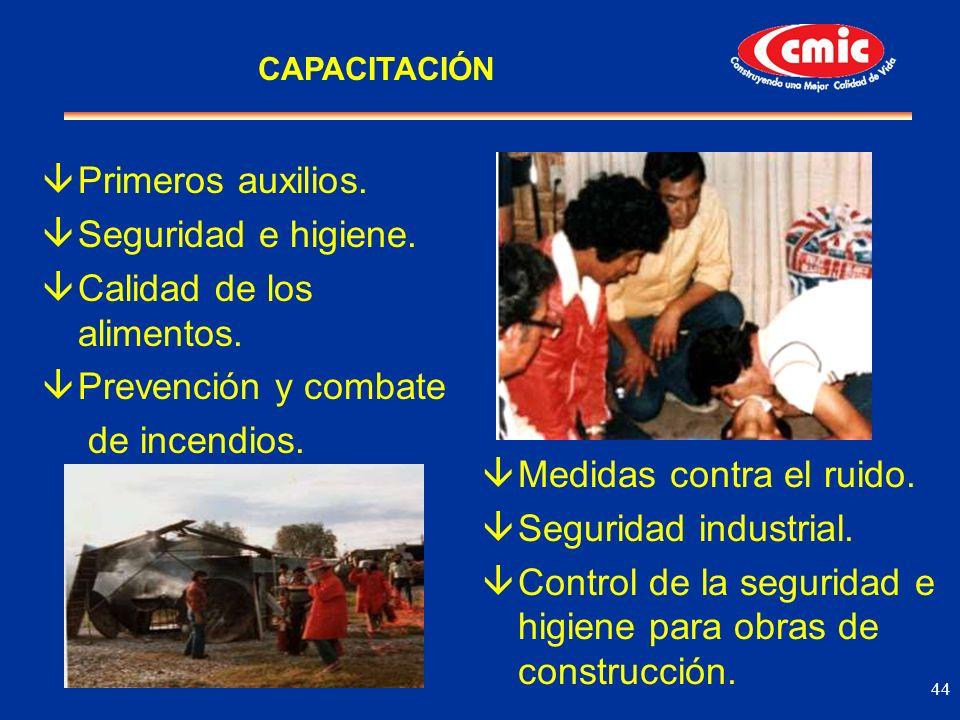 44 âPrimeros auxilios. âSeguridad e higiene. âCalidad de los alimentos. âPrevención y combate de incendios. âMedidas contra el ruido. âSeguridad indus