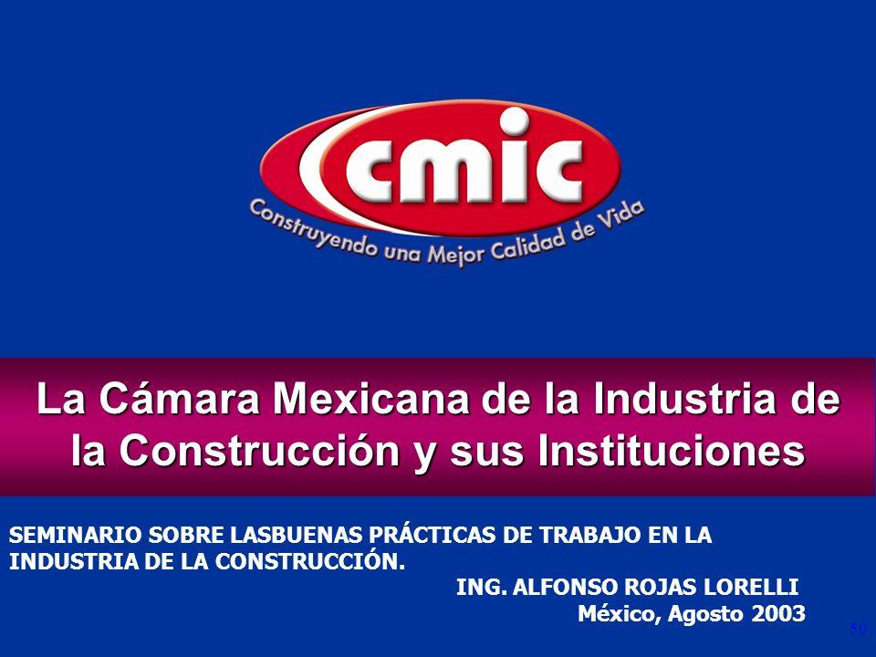 50 SEMINARIO SOBRE LASBUENAS PRÁCTICAS DE TRABAJO EN LA INDUSTRIA DE LA CONSTRUCCIÓN. ING. ALFONSO ROJAS LORELLI México, Agosto 2003 La Cámara Mexican