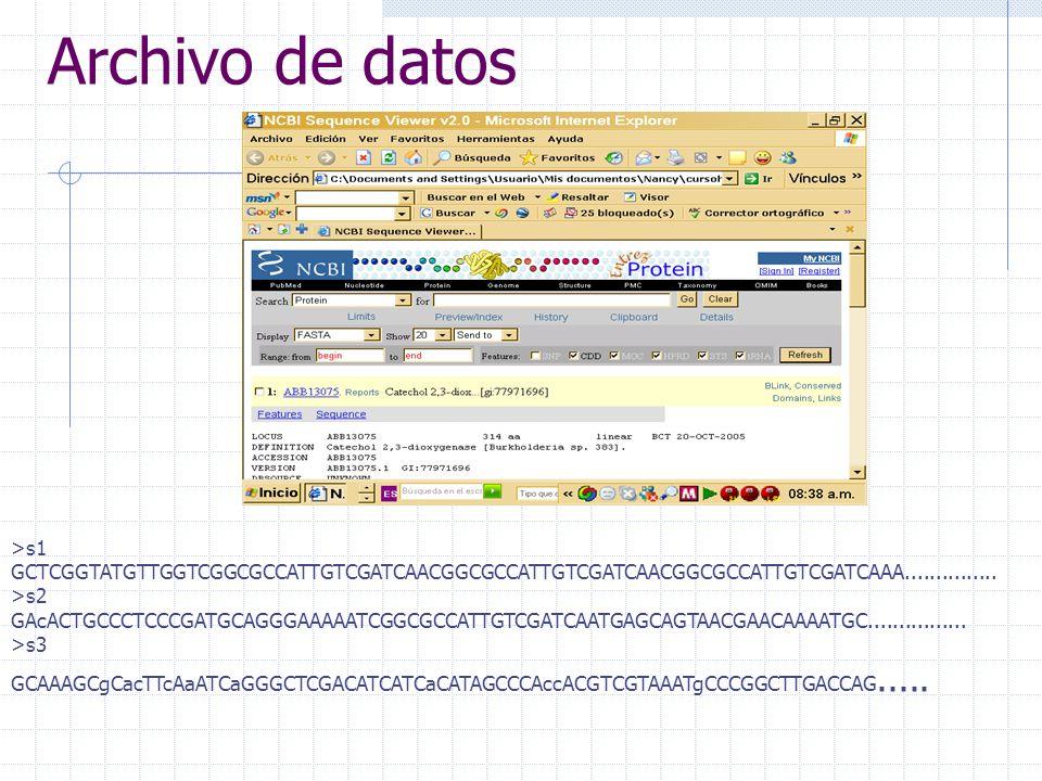 Archivo de datos >s1 GCTCGGTATGTTGGTCGGCGCCATTGTCGATCAACGGCGCCATTGTCGATCAACGGCGCCATTGTCGATCAAA............... >s2 GAcACTGCCCTCCCGATGCAGGGAAAAATCGGCGCC