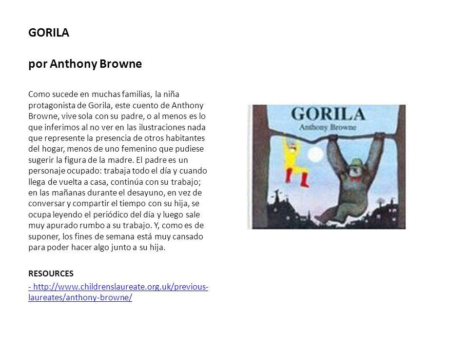 GORILA por Anthony Browne Como sucede en muchas familias, la niña protagonista de Gorila, este cuento de Anthony Browne, vive sola con su padre, o al