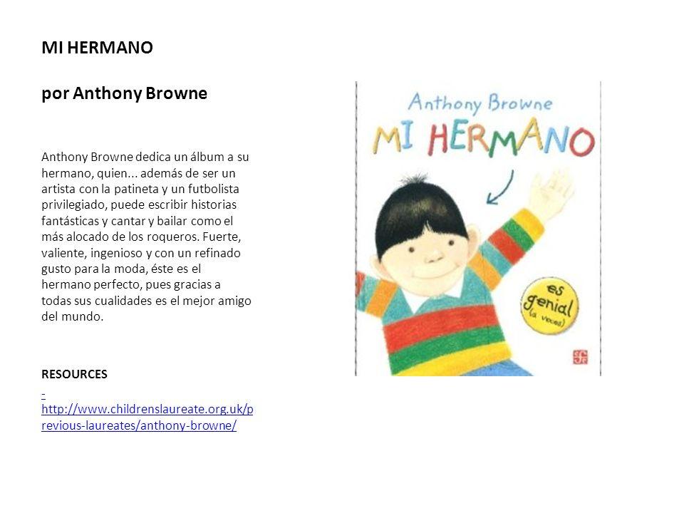 MI HERMANO por Anthony Browne Anthony Browne dedica un álbum a su hermano, quien... además de ser un artista con la patineta y un futbolista privilegi