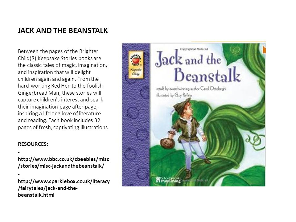 JACK AND THE BEANSTALK Between the pages of the Brighter Child(R) Keepsake Stories books are the classic tales of magic, imagination, and inspiration