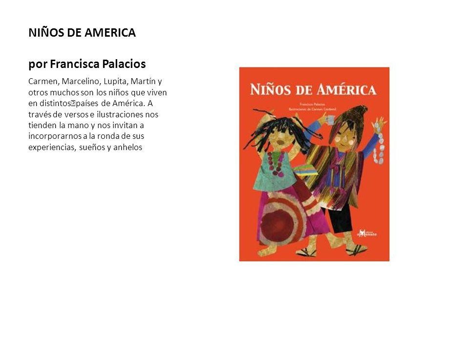 NIÑOS DE AMERICA por Francisca Palacios Carmen, Marcelino, Lupita, Martín y otros muchos son los niños que viven en distintos países de América. A tra