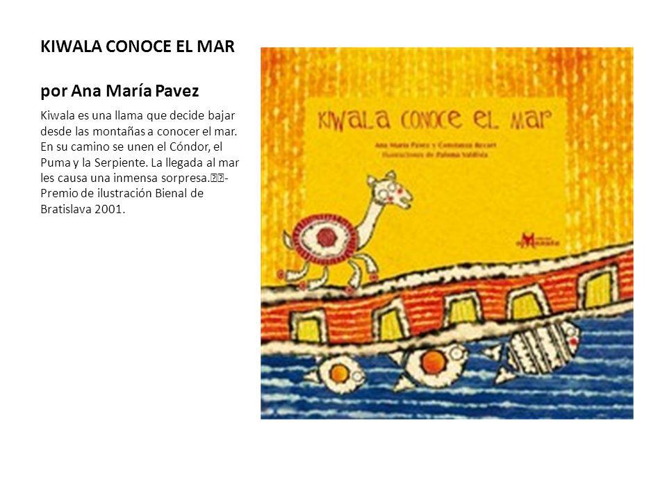 KIWALA CONOCE EL MAR por Ana María Pavez Kiwala es una llama que decide bajar desde las montañas a conocer el mar. En su camino se unen el Cóndor, el