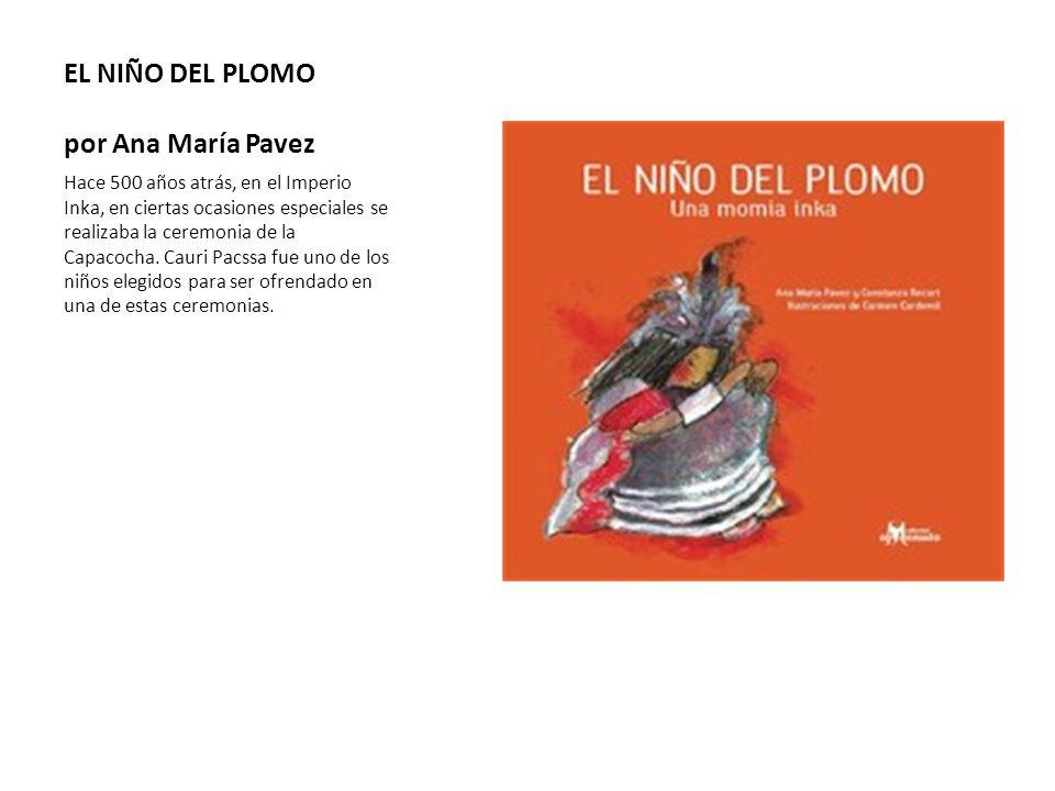 EL NIÑO DEL PLOMO por Ana María Pavez Hace 500 años atrás, en el Imperio Inka, en ciertas ocasiones especiales se realizaba la ceremonia de la Capacoc
