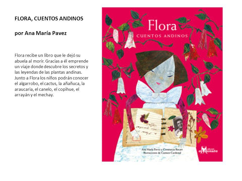 FLORA, CUENTOS ANDINOS por Ana María Pavez Flora recibe un libro que le dejó su abuela al morir. Gracias a él emprende un viaje donde descubre los sec