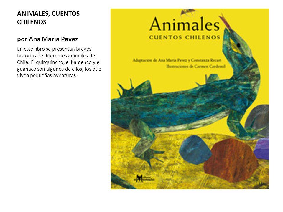 ANIMALES, CUENTOS CHILENOS por Ana María Pavez En este libro se presentan breves historias de diferentes animales de Chile. El quirquincho, el flamenc