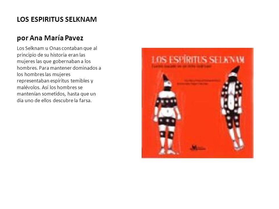 LOS ESPIRITUS SELKNAM por Ana María Pavez Los Selknam u Onas contaban que al principio de su historia eran las mujeres las que gobernaban a los hombre