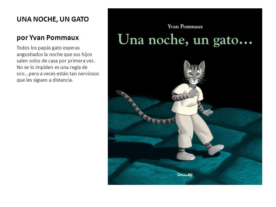 UNA NOCHE, UN GATO por Yvan Pommaux Todos los papás gato esperas angustiados la noche que sus hijos salen solos de casa por primera vez. No se lo impi