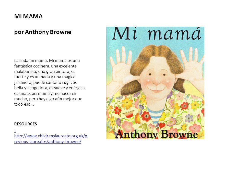 MI MAMA por Anthony Browne Es linda mi mamá. Mi mamá es una fantástica cocinera, una excelente malabarista, una gran pintora; es fuerte y es un hada y