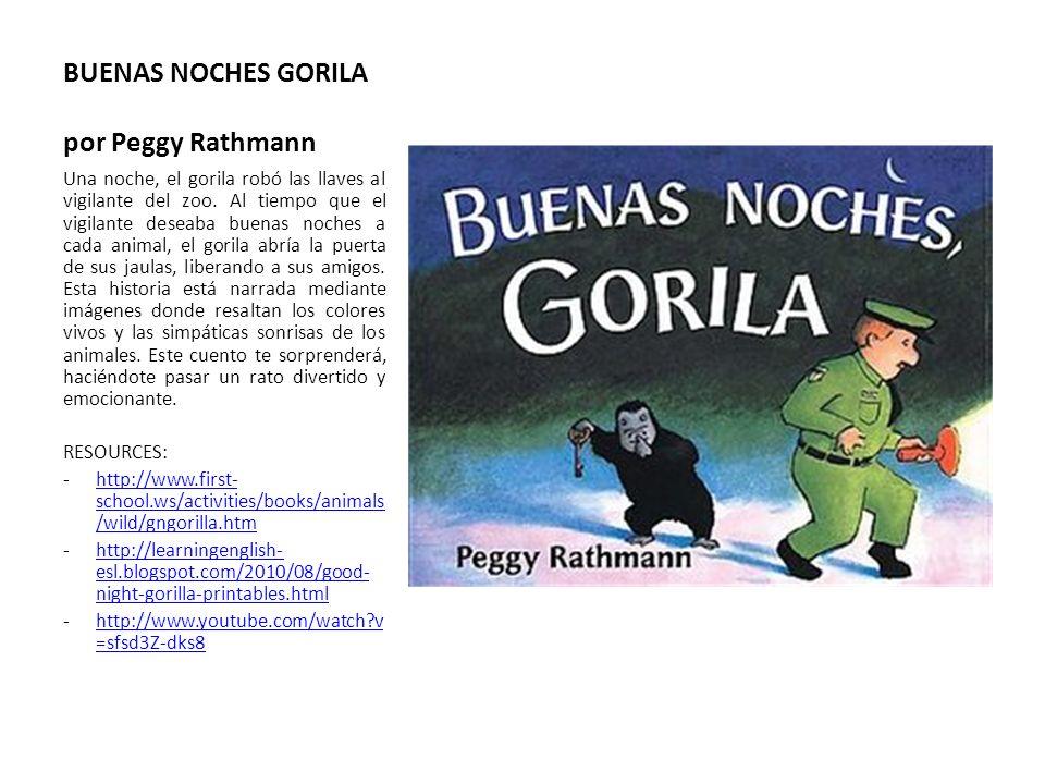 BUENAS NOCHES GORILA por Peggy Rathmann Una noche, el gorila robó las llaves al vigilante del zoo. Al tiempo que el vigilante deseaba buenas noches a