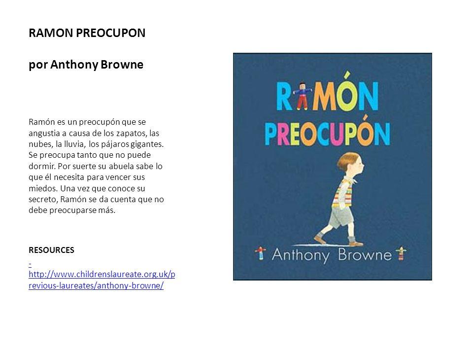 RAMON PREOCUPON por Anthony Browne Ramón es un preocupón que se angustia a causa de los zapatos, las nubes, la lluvia, los pájaros gigantes. Se preocu