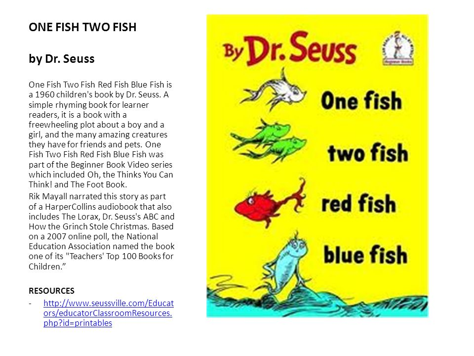 ONE FISH TWO FISH by Dr. Seuss One Fish Two Fish Red Fish Blue Fish is a 1960 children's book by Dr. Seuss. A simple rhyming book for learner readers,
