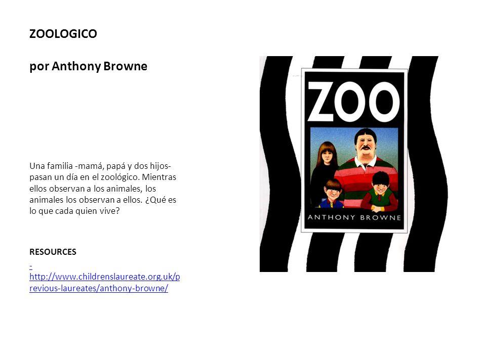 ZOOLOGICO por Anthony Browne Una familia -mamá, papá y dos hijos- pasan un día en el zoológico. Mientras ellos observan a los animales, los animales l