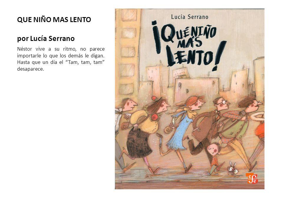 QUE NIÑO MAS LENTO por Lucía Serrano Néstor vive a su ritmo, no parece importarle lo que los demás le digan. Hasta que un día el Tam, tam, tam desapar