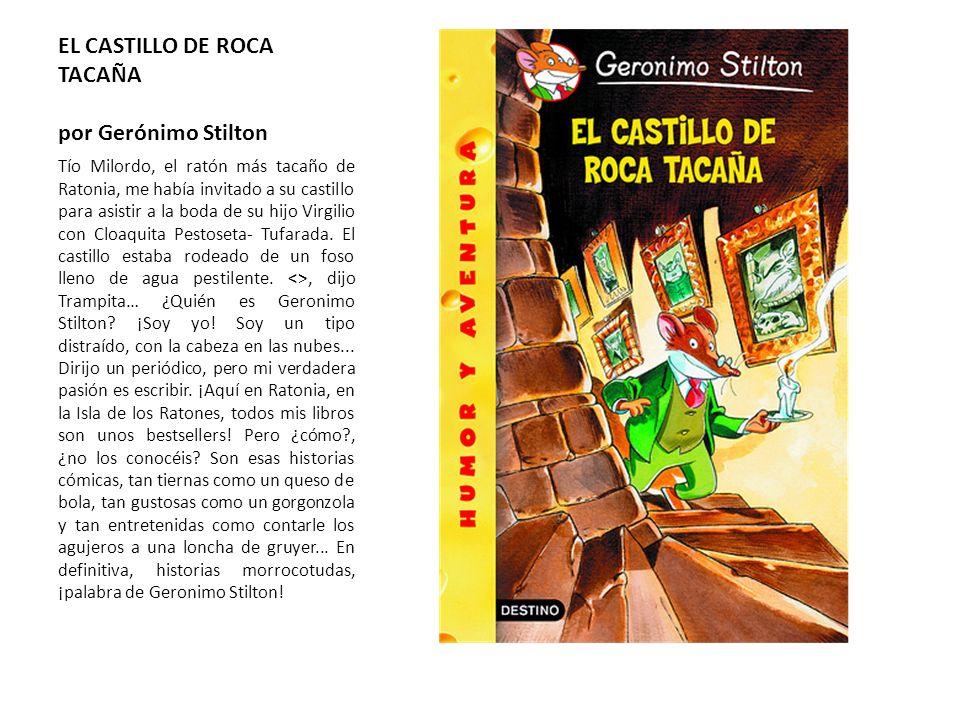 EL CASTILLO DE ROCA TACAÑA por Gerónimo Stilton Tío Milordo, el ratón más tacaño de Ratonia, me había invitado a su castillo para asistir a la boda de