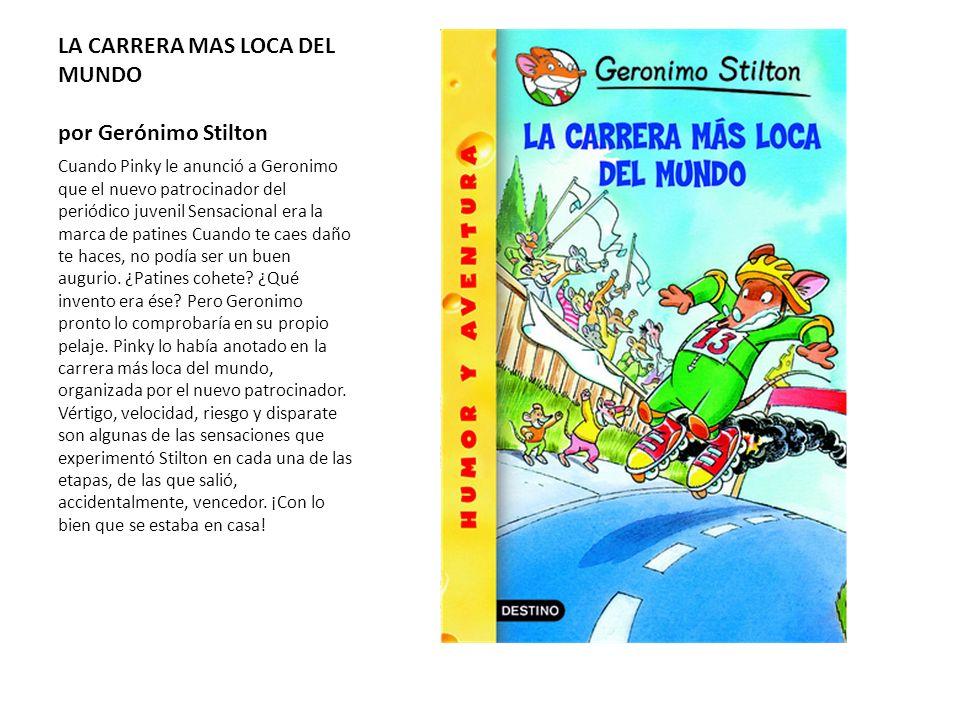 LA CARRERA MAS LOCA DEL MUNDO por Gerónimo Stilton Cuando Pinky le anunció a Geronimo que el nuevo patrocinador del periódico juvenil Sensacional era