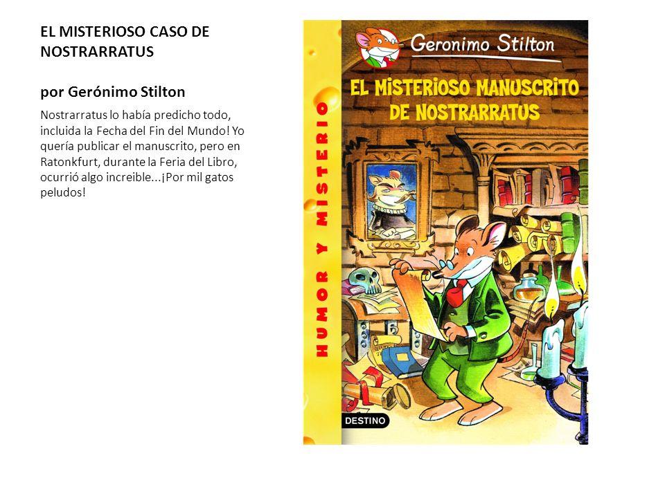 EL MISTERIOSO CASO DE NOSTRARRATUS por Gerónimo Stilton Nostrarratus lo había predicho todo, incluida la Fecha del Fin del Mundo! Yo quería publicar e