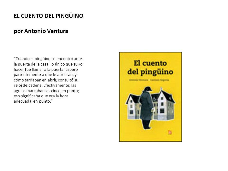 EL CUENTO DEL PINGÜINO por Antonio Ventura Cuando el pingüino se encontró ante la puerta de la casa, lo único que supo hacer fue llamar a la puerta. E