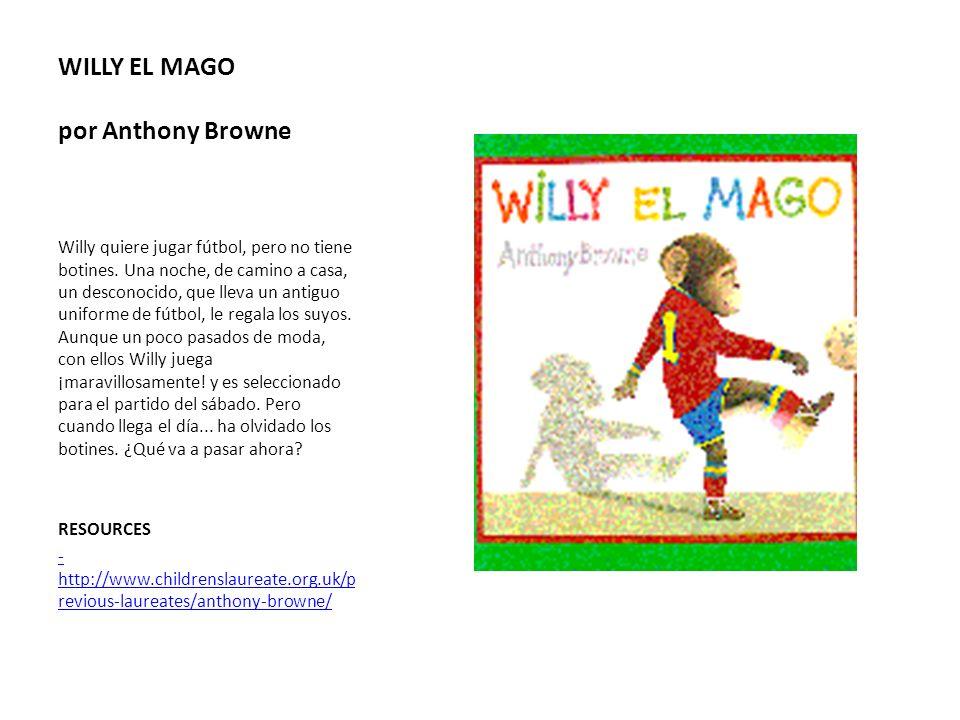 WILLY EL MAGO por Anthony Browne Willy quiere jugar fútbol, pero no tiene botines. Una noche, de camino a casa, un desconocido, que lleva un antiguo u
