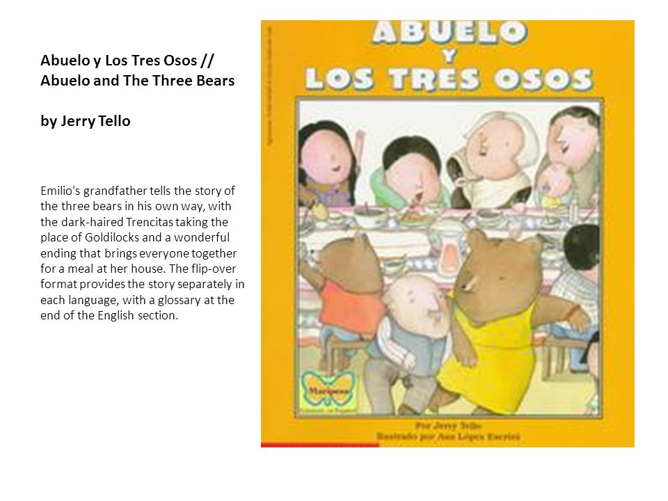 Abuelo y Los Tres Osos // Abuelo and The Three Bears by Jerry Tello Emilio's grandfather tells the story of the three bears in his own way, with the d