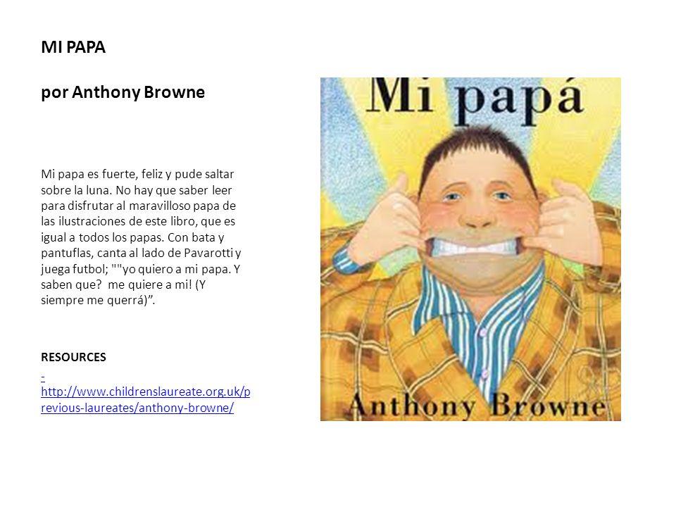 MI PAPA por Anthony Browne Mi papa es fuerte, feliz y pude saltar sobre la luna. No hay que saber leer para disfrutar al maravilloso papa de las ilust