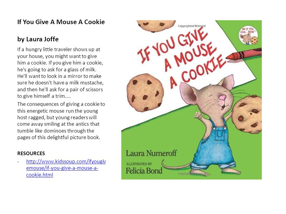 If You Give A Mouse A Cookie by Laura Joffe If a hungry little traveler shows up at your house, you might want to give him a cookie. If you give him a