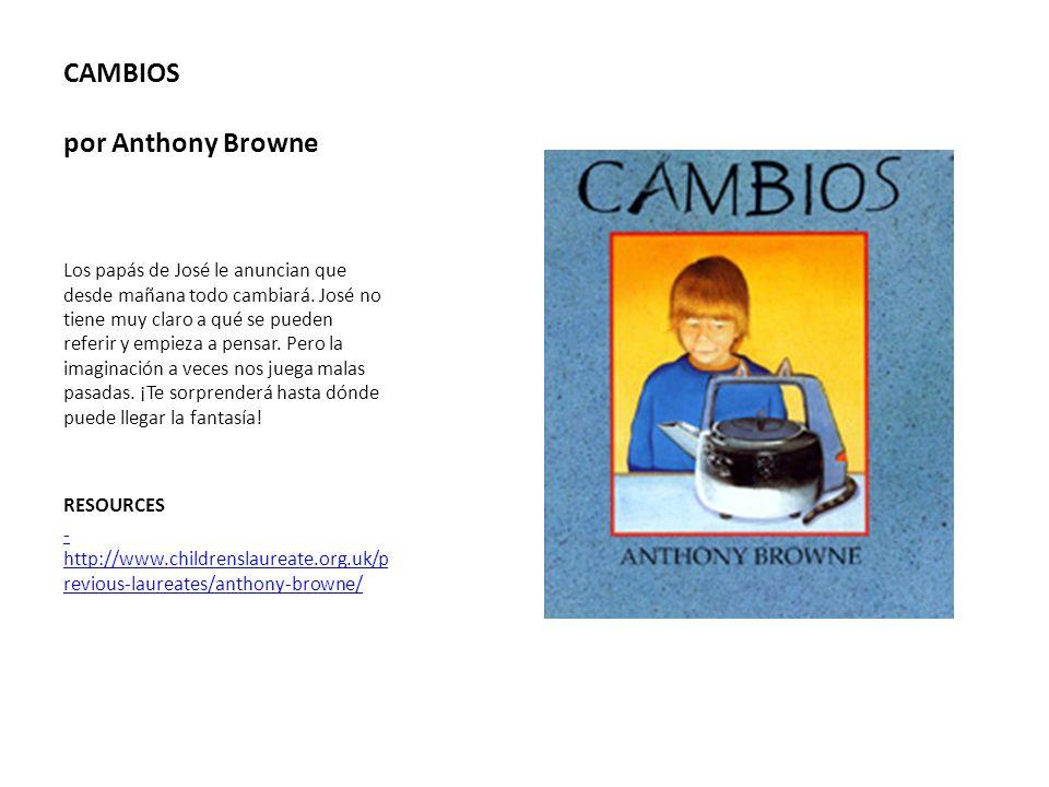 CAMBIOS por Anthony Browne Los papás de José le anuncian que desde mañana todo cambiará. José no tiene muy claro a qué se pueden referir y empieza a p