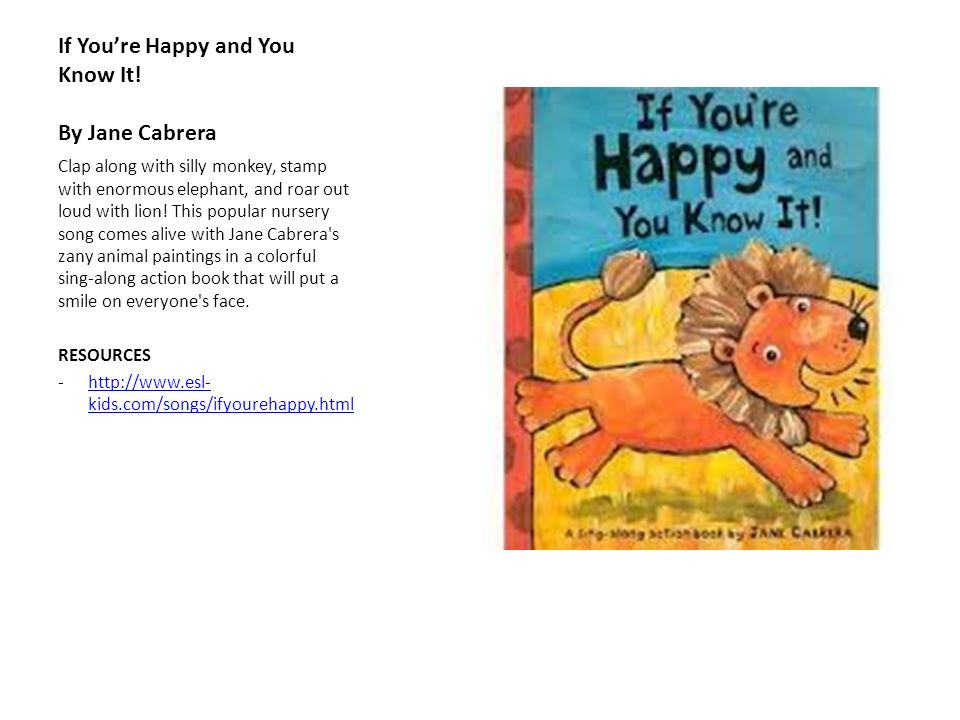 If Youre Happy and You Know It! By Jane Cabrera Clap along with silly monkey, stamp with enormous elephant, and roar out loud with lion! This popular