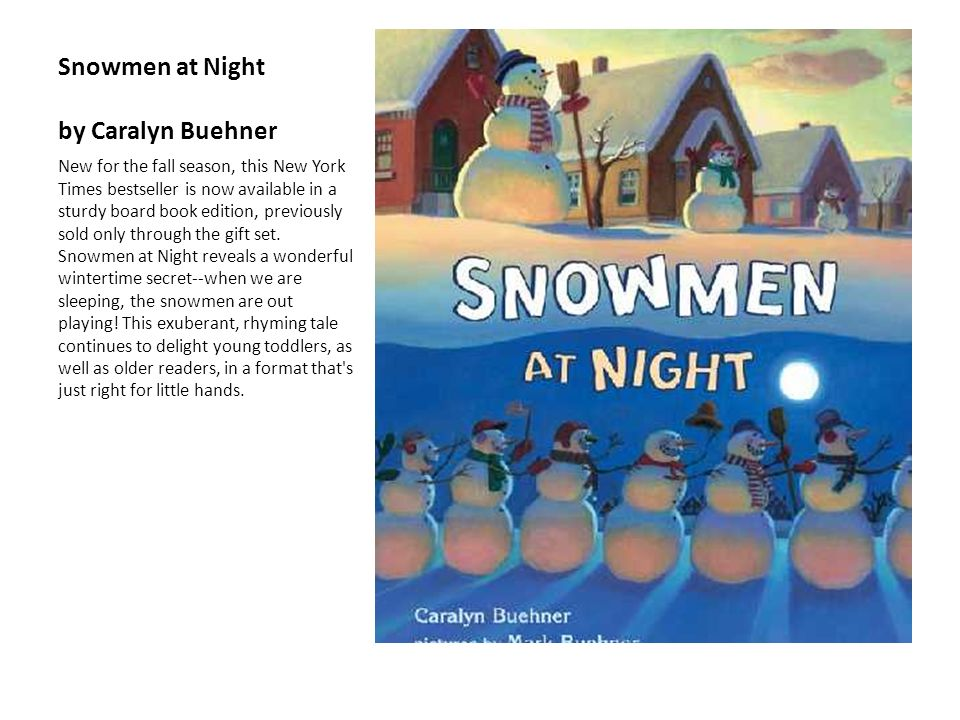 Snowmen at Night by Caralyn Buehner New for the fall season, this New York Times bestseller is now available in a sturdy board book edition, previousl