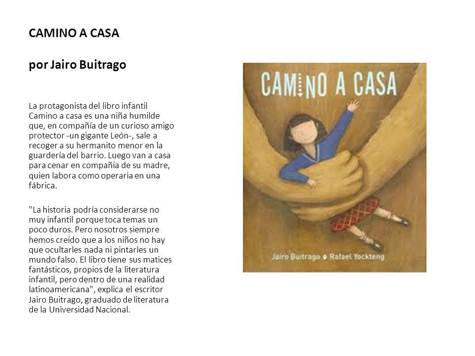CAMINO A CASA por Jairo Buitrago La protagonista del libro infantil Camino a casa es una niña humilde que, en compañía de un curioso amigo protector -