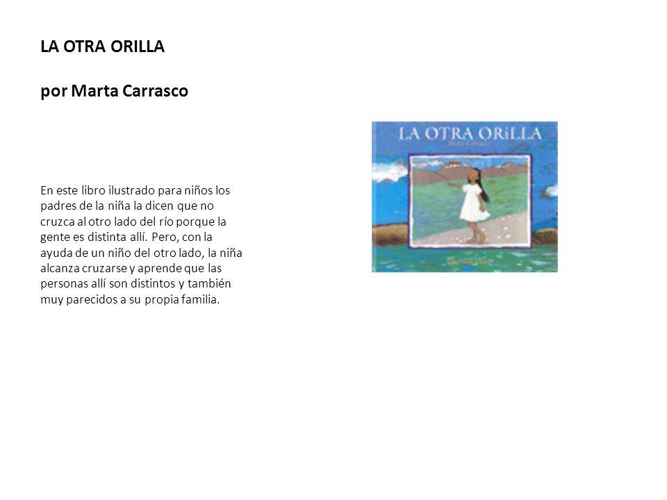 LA OTRA ORILLA por Marta Carrasco En este libro ilustrado para niños los padres de la niña la dicen que no cruzca al otro lado del río porque la gente
