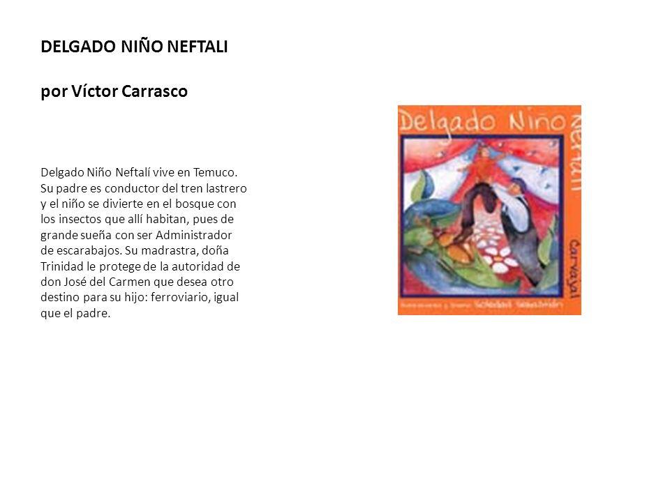 DELGADO NIÑO NEFTALI por Víctor Carrasco Delgado Niño Neftalí vive en Temuco. Su padre es conductor del tren lastrero y el niño se divierte en el bosq