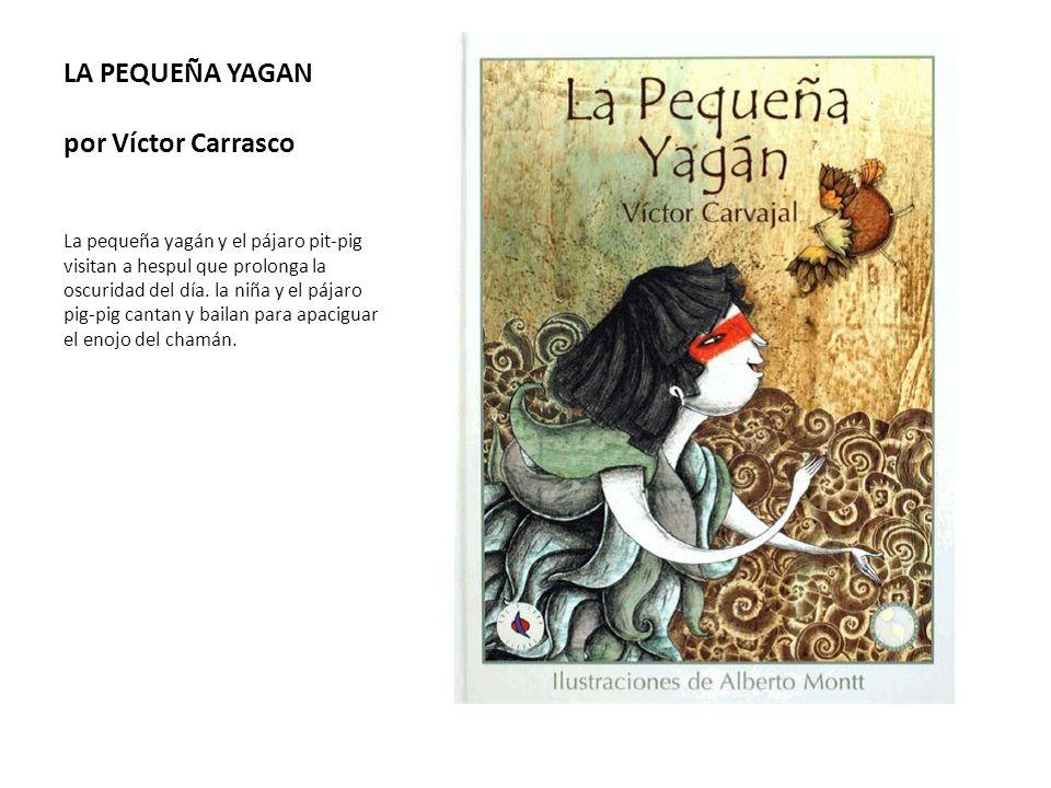 LA PEQUEÑA YAGAN por Víctor Carrasco La pequeña yagán y el pájaro pit-pig visitan a hespul que prolonga la oscuridad del día. la niña y el pájaro pig-