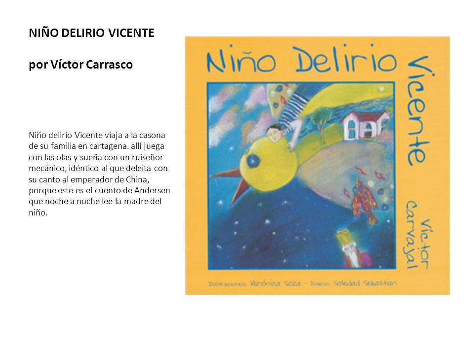 NIÑO DELIRIO VICENTE por Víctor Carrasco Niño delirio Vicente viaja a la casona de su familia en cartagena. allí juega con las olas y sueña con un rui