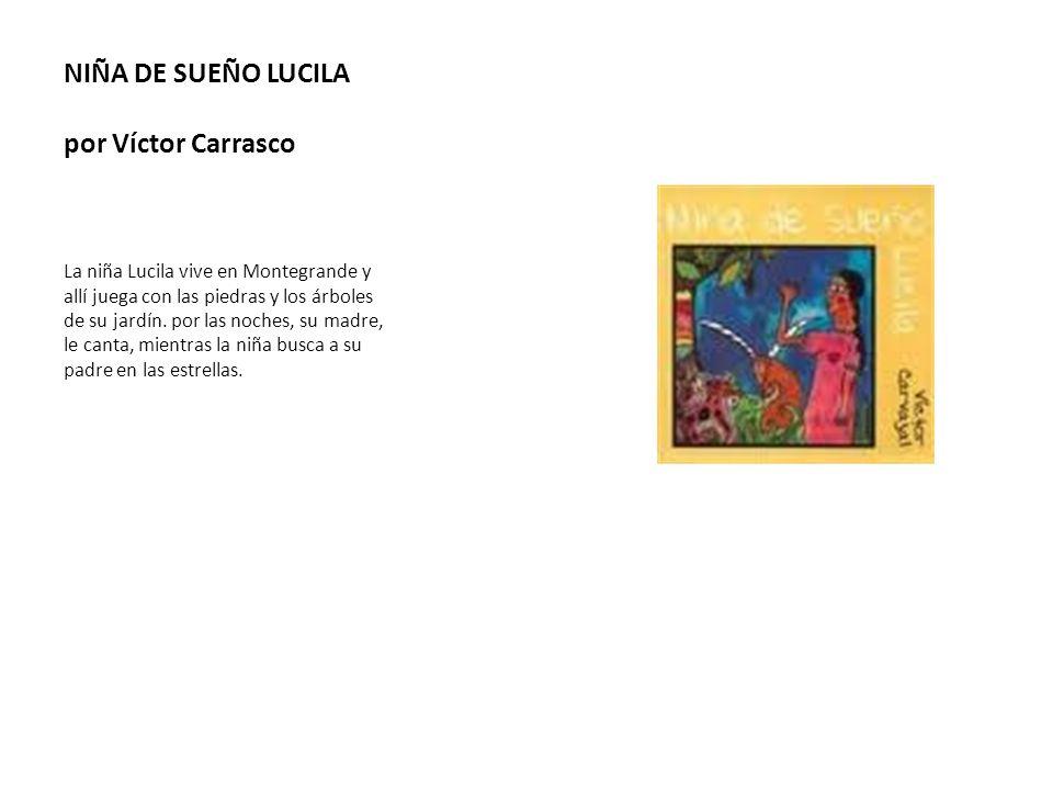 NIÑA DE SUEÑO LUCILA por Víctor Carrasco La niña Lucila vive en Montegrande y allí juega con las piedras y los árboles de su jardín. por las noches, s