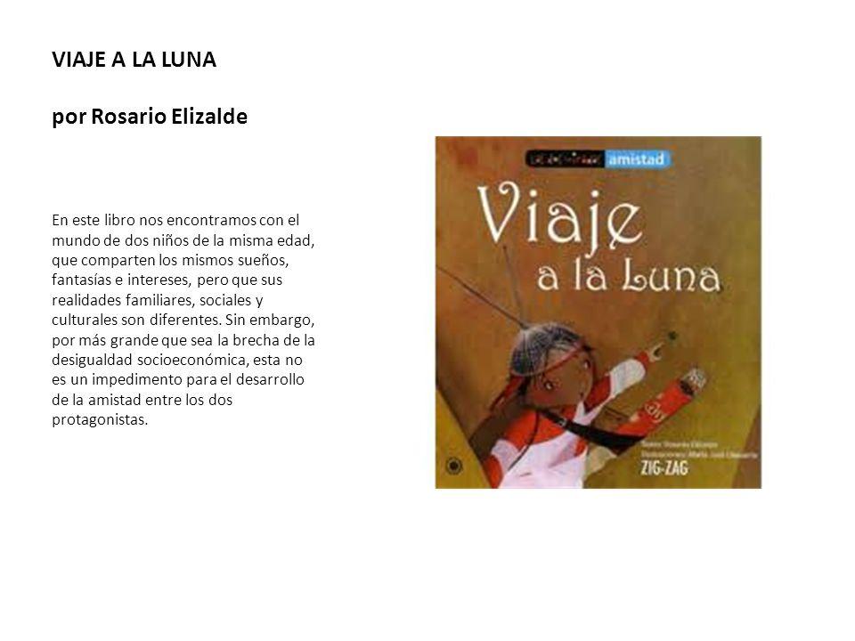 VIAJE A LA LUNA por Rosario Elizalde En este libro nos encontramos con el mundo de dos niños de la misma edad, que comparten los mismos sueños, fantas