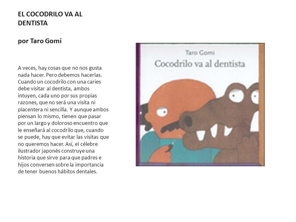 EL COCODRILO VA AL DENTISTA por Taro Gomi A veces, hay cosas que no nos gusta nada hacer. Pero debemos hacerlas. Cuando un cocodrilo con una caries de