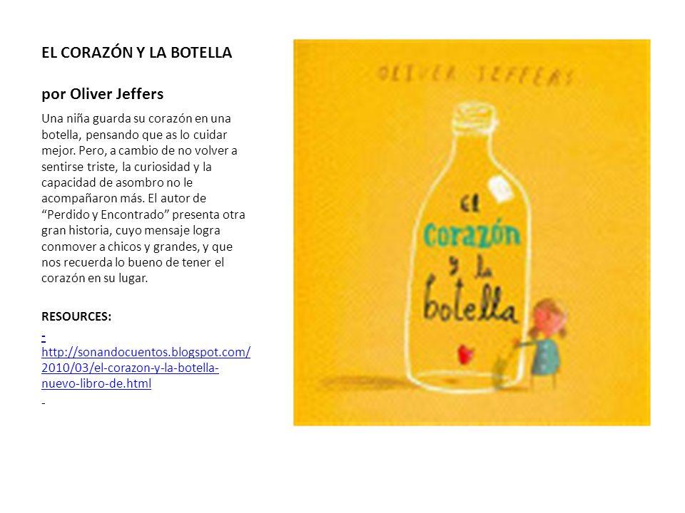 EL CORAZÓN Y LA BOTELLA por Oliver Jeffers Una niña guarda su corazón en una botella, pensando que as lo cuidar mejor. Pero, a cambio de no volver a s