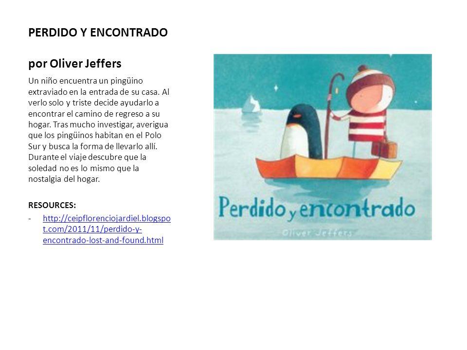 PERDIDO Y ENCONTRADO por Oliver Jeffers Un niño encuentra un pingüino extraviado en la entrada de su casa. Al verlo solo y triste decide ayudarlo a en