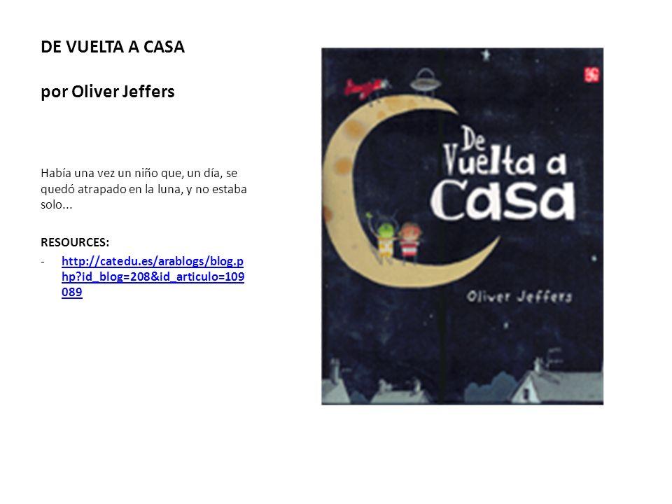 DE VUELTA A CASA por Oliver Jeffers Había una vez un niño que, un día, se quedó atrapado en la luna, y no estaba solo... RESOURCES: -http://catedu.es/