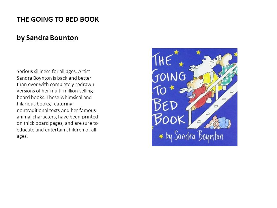 THE GOING TO BED BOOK by Sandra Bounton Serious silliness for all ages. Artist Sandra Boynton is back and better than ever with completely redrawn ver